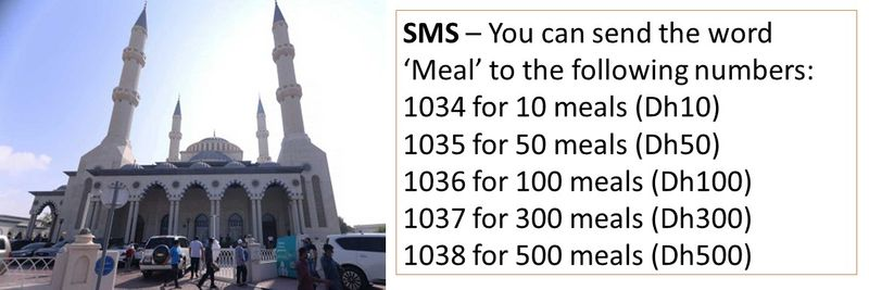SMS – You can send the word 'Meal' to the following numbers:  1034 for 10 meals (Dh10) 1035 for 50 meals (Dh50) 1036 for 100 meals (Dh100) 1037 for 300 meals (Dh300) 1038 for 500 meals (Dh500)