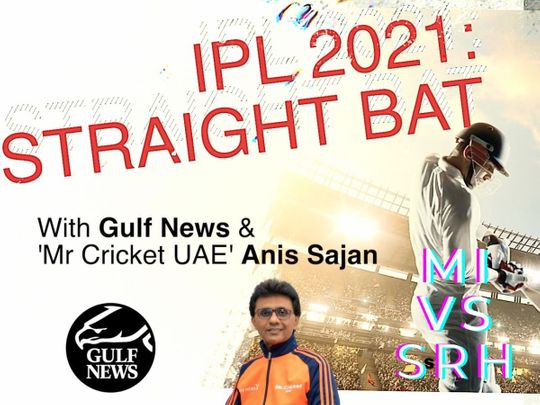 IPL 2021: Straight Bat with Gulf News and Mr. Cricket UAE Anis Sajan - Mumbai Indians vs Sunrisers Hyderabad
