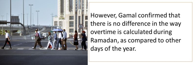 However, Gamal confirmed that there is no difference in the way overtime is calculated during Ramadan, as compared to other days of the year.