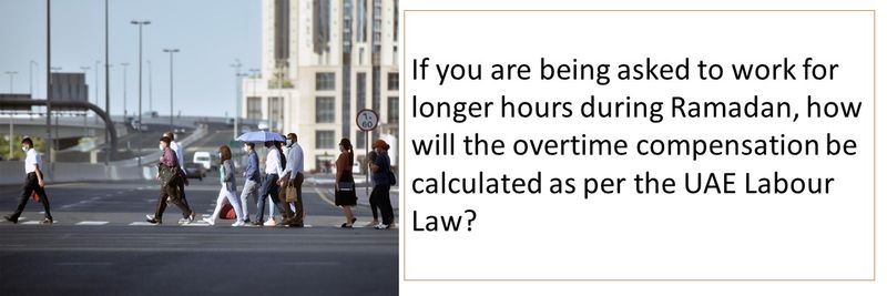 If you are being asked to work for longer hours during Ramadan, how will the overtime compensation be calculated as per the UAE Labour Law?