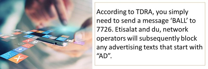 """According to TDRA, you simply need to send a message 'BALL' to 7726. Etisalat and du, network operators will subsequently block any advertising texts that start with """"AD""""."""