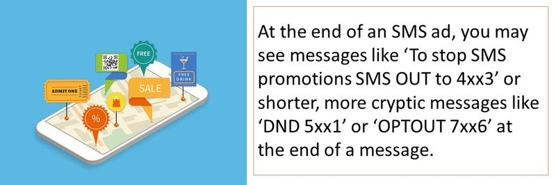 At the end of an SMS ad, you may see messages like 'To stop SMS promotions SMS OUT to 4xx3' or shorter, more cryptic messages like 'DND 5xx1' or 'OPTOUT 7xx6' at the end of a message.