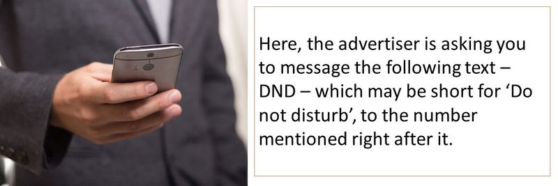 Here, the advertiser is asking you to message the following text – DND – which may be short for 'Do not disturb', to the number mentioned right after it.