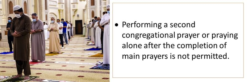 Performing a second congregational prayer or praying alone after the completion of main prayers is not permitted.