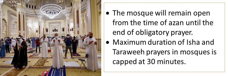 The mosque will remain open from the time of azan until the end of obligatory prayer. Maximum duration of Isha and Taraweeh prayers in mosques is capped at 30 minutes.