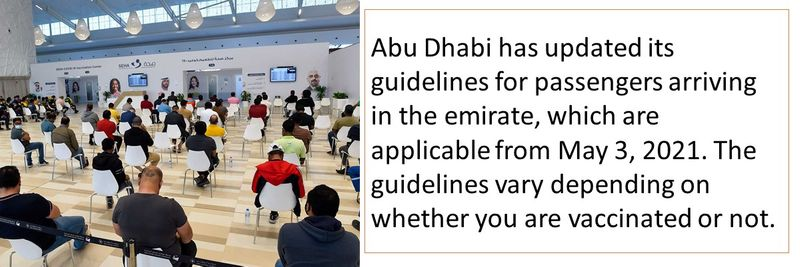 Abu Dhabi has updated its guidelines for passengers arriving in the emirate, which are applicable from May 3, 2021. The guidelines vary depending on whether you are vaccinated or not.