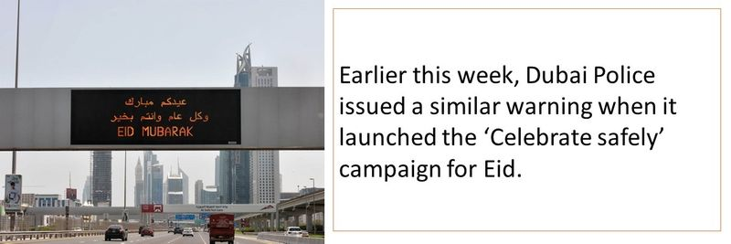 Earlier this week, Dubai Police issued a similar warning when it launched the 'Celebrate safely' campaign for Eid.