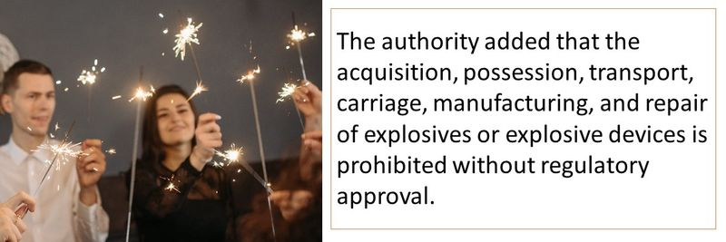 The authority added that the acquisition, possession, transport, carriage, manufacturing, and repair of explosives or explosive devices is prohibited without regulatory approval.