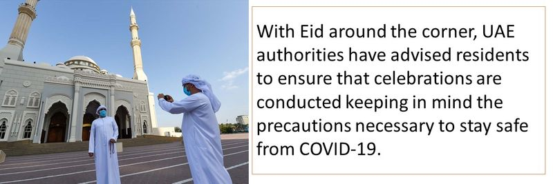 With Eid around the corner, UAE authorities have advised residents to ensure that celebrations are conducted keeping in mind the precautions necessary to stay safe from COVID-19.