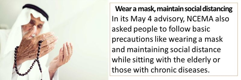 Wear a mask, maintain social distancing In its May 4 advisory, NCEMA also asked people to follow basic precautions like wearing a mask and maintaining social distance while sitting with the elderly or those with chronic diseases.