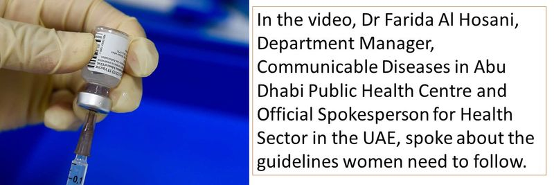 In the video, Dr Farida Al Hosani, Department Manager, Communicable Diseases in Abu Dhabi Public Health Centre and Official Spokesperson for Health Sector in the UAE, spoke about the guidelines women need to follow.