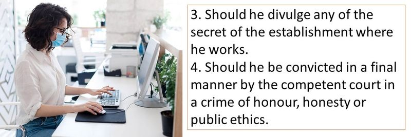 3. Should he divulge any of the secret of the establishment where he works. 4. Should he be convicted in a final manner by the competent court in a crime of honour, honesty or public ethics.