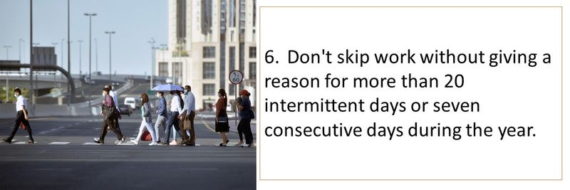 6.Don't skip work without giving a reason for more than 20 intermittent days or seven consecutive days during the year.