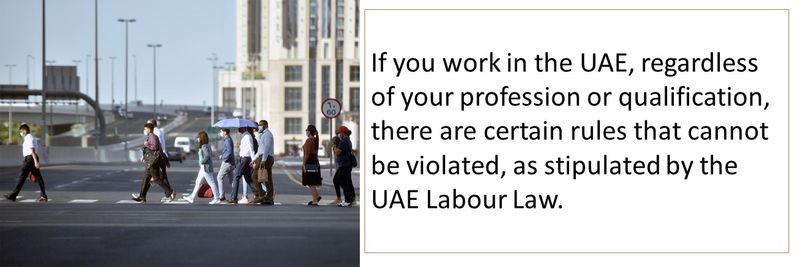 If you work in the UAE, regardless of your profession or qualification, there are certain rules that cannot be violated, as stipulated by the UAE Labour Law.