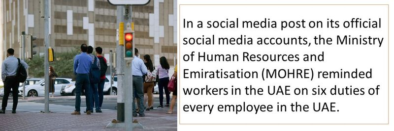 In a social media post on its official social media accounts, the Ministry of Human Resources and Emiratisation (MOHRE) reminded workers in the UAE on six duties of every employee in the UAE.