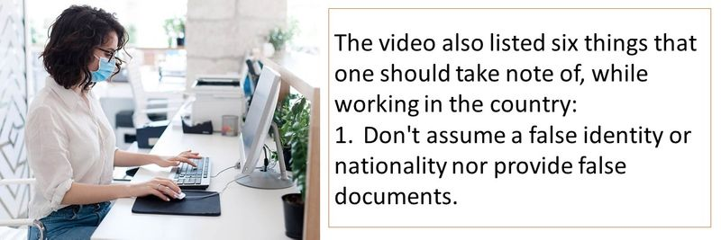 The video also listed six things that one should take note of, while working in the country: 1.Don't assume a false identity or nationality nor provide false documents.