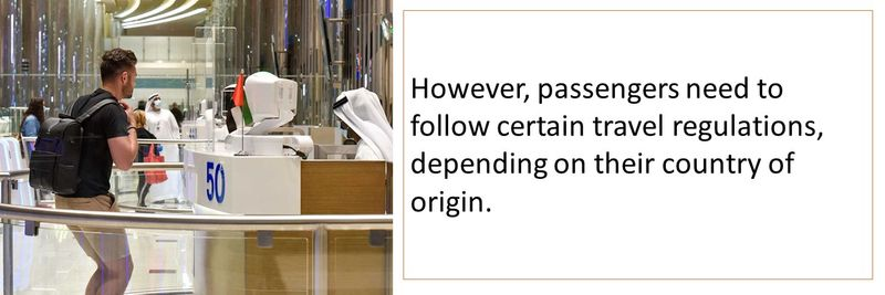 However, passengers need to follow certain travel regulations, depending on their country of origin.