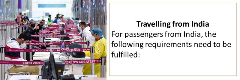 Travelling from India For passengers from India, the following requirements need to be fulfilled: