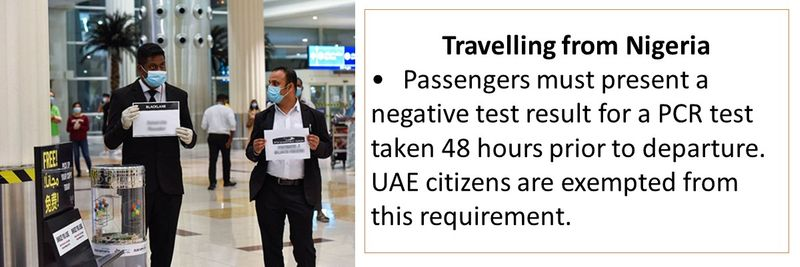 Travelling from Nigeria •Passengers must present a negative test result for a PCR test taken 48 hours prior to departure. UAE citizens are exempted from this requirement.