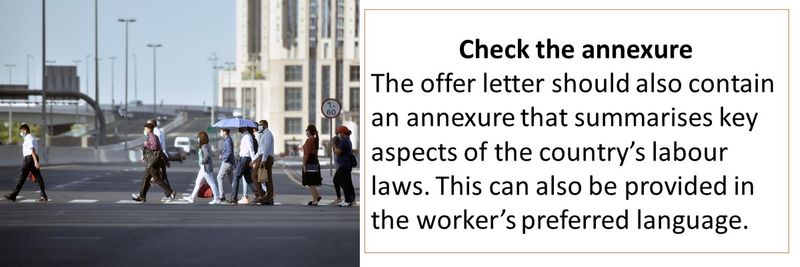 Check the annexure The offer letter should also contain an annexure that summarises key aspects of the country's labour laws. This can also be provided in the worker's preferred language.