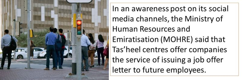 In an awareness post on its social media channels, the Ministry of Human Resources and Emiratisation (MOHRE) said that Tas'heel centres offer companies the service of issuing a job offer letter to future employees.