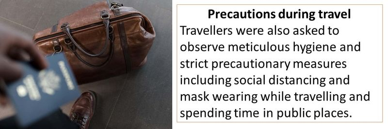 Precautions during travel Travellers were also asked to observe meticulous hygiene and strict precautionary measures including social distancing and mask wearing while travelling and spending time in public places.