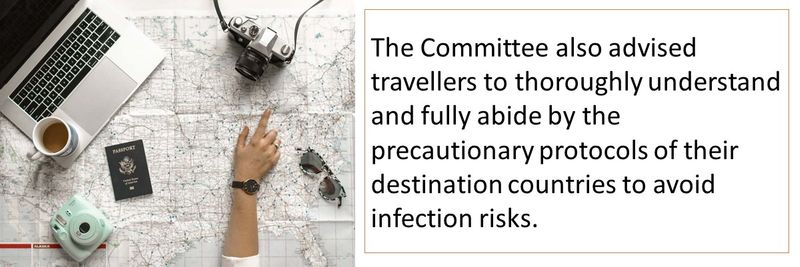 The Committee also advised travellers to thoroughly understand and fully abide by the precautionary protocols of their destination countries to avoid infection risks.