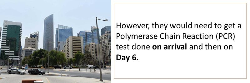 However, they would need to get a Polymerase Chain Reaction (PCR) test done on arrival and then on Day 6.