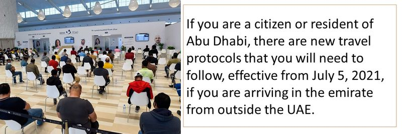 If you are a citizen or resident of Abu Dhabi, there are new travel protocols that you will need to follow, effective from July 5, 2021, if you are arriving in the emirate from outside the UAE.