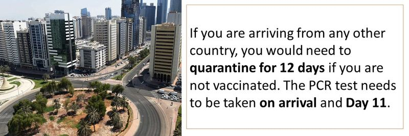 If you are arriving from any other country, you would need to quarantine for 12 days if you are not vaccinated. The PCR test needs to be taken on arrival and Day 11.