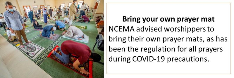 Bring your own prayer mat NCEMA advised worshippers to bring their own prayer mats, as has been the regulation for all prayers during COVID-19 precautions.