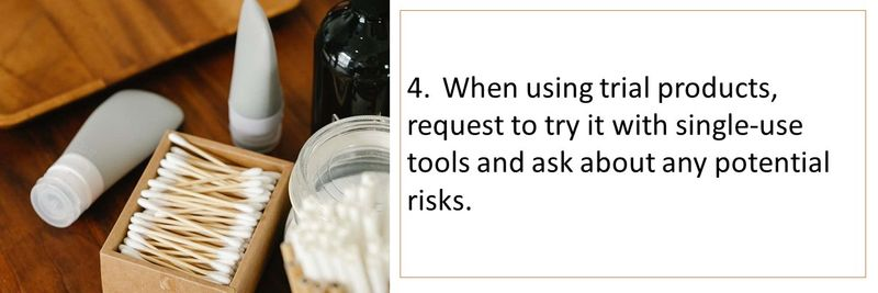 4.When using trial products, request to try it with single-use tools and ask about any potential risks.