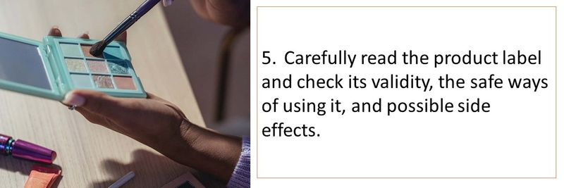 5.Carefully read the product label and check its validity, the safe ways of using it, and possible side effects.