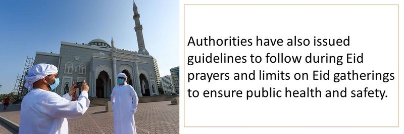 Authorities have also issued guidelines to follow during Eid prayers and limits on Eid gatherings to ensure public health and safety.