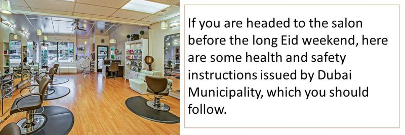 If you are headed to the salon before the long Eid weekend, here are some health and safety instructions issued by Dubai Municipality, which you should follow.