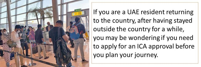 If you are a UAE resident returning to the country, after having stayed outside the country for a while, you may be wondering if you need to apply for an ICA approval before you plan your journey.