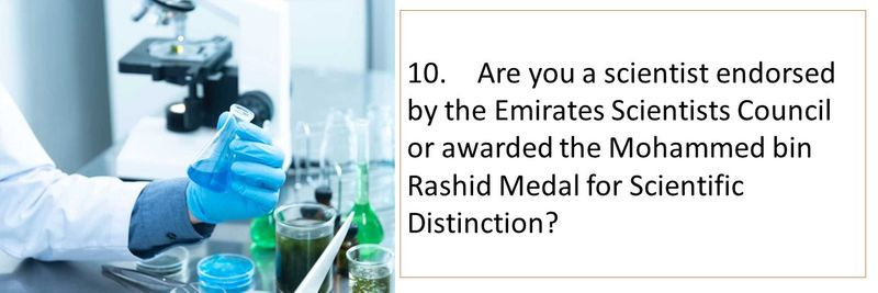 10.Are you a scientist endorsed by the Emirates Scientists Council or awarded the Mohammed bin Rashid Medal for Scientific Distinction?