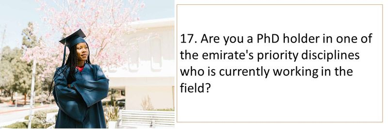 17. Are you a PhD holder in one of the emirate's priority disciplines who is currently working in the field?