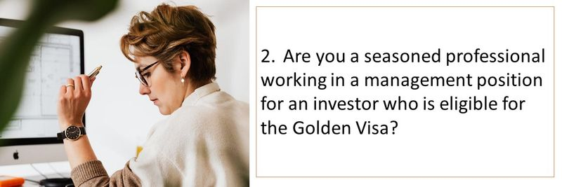 2.Are you a seasoned professional working in a management position for an investor who is eligible for the Golden Visa?