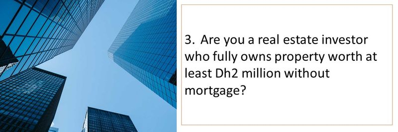 3.Are you a real estate investor who fully owns property worth at least Dh2 million without mortgage?