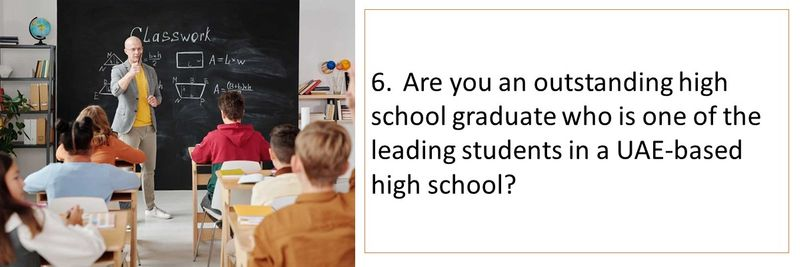 6.Are you an outstanding high school graduate who is one of the leading students in a UAE-based high school?