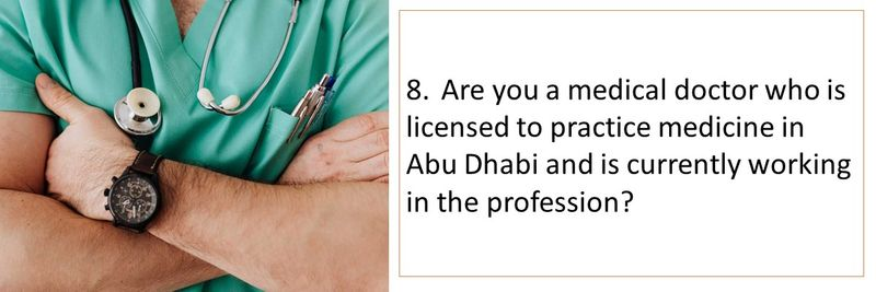8.Are you a medical doctor who is licensed to practice medicine in Abu Dhabi and is currently working in the profession?