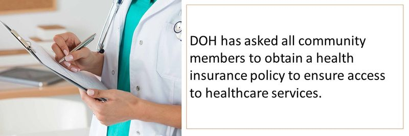 DOH has asked all community members to obtain a health insurance policy to ensure access to healthcare services.