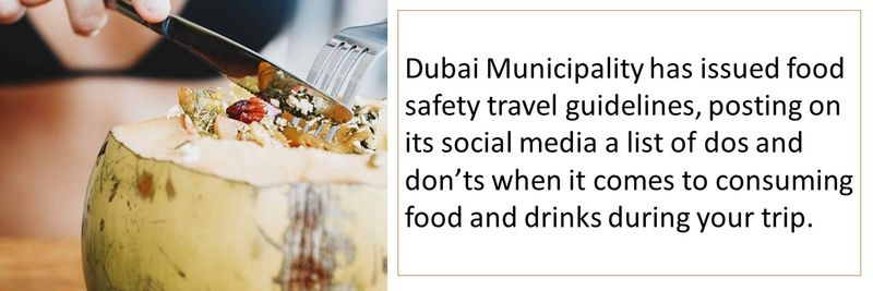 Dubai Municipality has issued food safety travel guidelines, posting on its social media a list of dos and don'ts when it comes to consuming food and drinks during your trip.