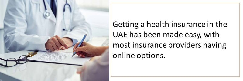 Getting a health insurance in the UAE has been made easy, with most insurance providers having online options.