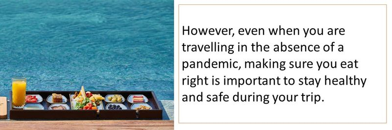However, even when you are travelling in the absence of a pandemic, making sure you eat right is important to stay healthy and safe during your trip.