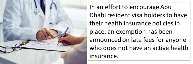 In an effort to encourage Abu Dhabi resident visa holders to have their health insurance policies in place, an exemption has been announced on late fees for anyone who does not have an active health insurance.