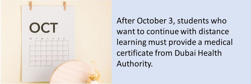 After October 3, students who want to continue with distance learning must provide a medical certificate from Dubai Health Authority.