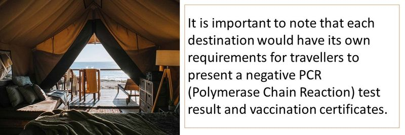 It is important to note that each destination would have its own requirements for travellers to present a negative PCR (Polymerase Chain Reaction) test result and vaccination certificates.