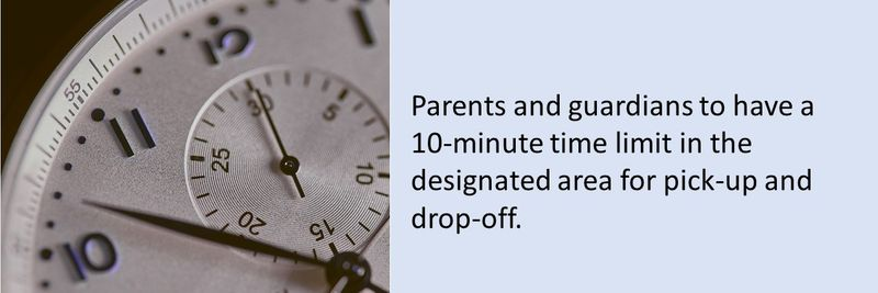 Parents and guardians to have a 10-minute time limit in the designated area for pick-up and drop-off.